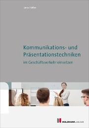 Kommunikations- und Präsentationstechniken im Geschäftsverkehr einsetzen