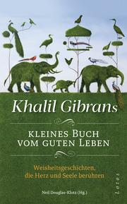 Khalil Gibrans kleines Buch vom guten Leben - Cover