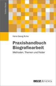 Praxishandbuch Biografiearbeit