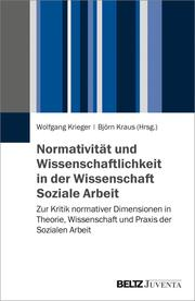 Normativität und Wissenschaftlichkeit in der Wissenschaft Soziale Arbeit