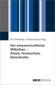Der wissenschaftliche Mittelbau - Arbeit, Hochschule, Demokratie