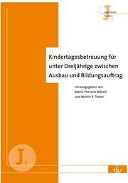 Kindertagesbetreuung für unter Dreijährige zwischen Ausbau und Bildungsauftrag