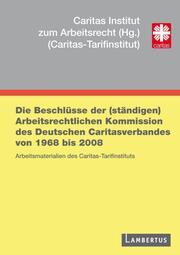 Die Beschlüsse der (ständigen) Arbeitsrechtlichen Kommission des Deutschen Caritasverbandes von 1969 bis 2008