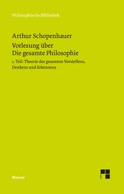 Vorlesung über Die gesamte Philosophie oder die Lehre vom Wesen der Welt und dem menschlichen Geiste, Teil 1