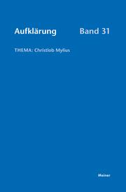 Aufklärung, Band 31: Christlob Mylius. Ein kurzes Leben an den Schaltstellen der deutschen Aufklärung