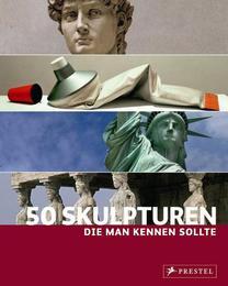 50 Skulpturen, die man kennen sollte