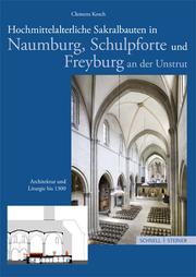 Hochmittelalterliche Sakralbauten in Naumburg, Schulpforte und Freyung an der Unstrut