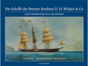 Die Schiffe der Bremer Reederei D. H. Wätjen & Co.
