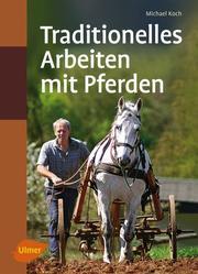 Traditionelles Arbeiten mit Pferden in Feld und Wald