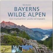Bayerns wilde Alpen - Alpine Ursprünglichkeit - grandios und vergänglich