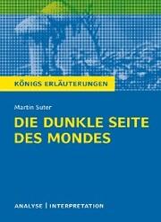 Die dunkle Seite des Mondes von Martin Suter. Textanalyse und Interpretation mit ausführlicher Inhaltsangabe und Abituraufgaben mit Lösungen.