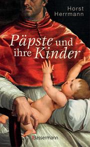 Päpste und ihre Kinder. Die etwas andere Papstgeschichte