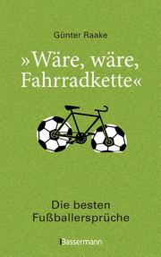 'Wäre, wäre, Fahrradkette' - Die besten Fußballersprüche