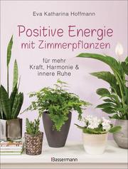 Positive Energie mit Zimmerpflanzen - für mehr Kraft, Harmonie und innere Ruhe