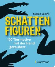 Schattenfiguren - 100 Tiermotive mit der Hand gezaubert. Plus viele menschliche und gegenständliche Figuren für ganz großes Hand-Kino