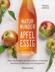 Naturwunder Apfelessig: Über 200 Rezepte für Gesundheit, Schönheit, Haushalt, Ernährung und Idealgewicht. Über 1 Million mal verkauft. Der Bestseller jetzt als aktualisierte Sonderausgabe