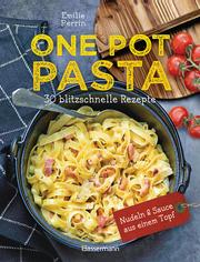One Pot Pasta - Blitzschnelle Nudelgerichte