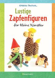Lustige Zapfenfiguren für kleine Künstler. Das Bastelbuch mit 24 Figuren aus Baumzapfen und anderen Naturmaterialien. Für Kinder ab 5 Jahren