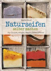 Naturseifen selber machen für Gesicht, Körper, Haare, Zähne, Rasur