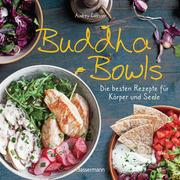 Buddha Bowls - die besten Rezepte für Körper und Seele