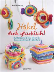 Häkel dich glücklich! Kunterbunte Deko-Ideen für Einsteigerinnen & Häkelfans