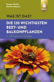 Was ist das? - Die 120 wichtigsten Beet- und Balkonpflanzen
