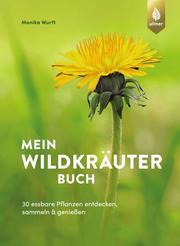 Mein Wildkräuterbuch