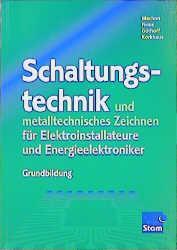 Schaltungstechnik und metalltechnisches Zeichnen, für Elektroinstallateure und Energieelektroniker, Grundbildung, Industrie und Handwerk