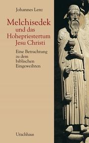 Melchisedek und das Hohepriestertum Jesu Christi