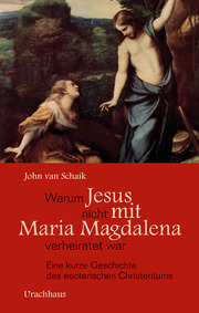 Warum Jesus nicht mit Maria Magdalena verheiratet war