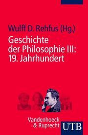 Geschichte der Philosophie III: 19.Jahrhundert