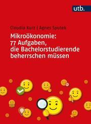 Mikroökonomie: 77 Aufgaben, die Bachelorstudierende beherrschen müssen