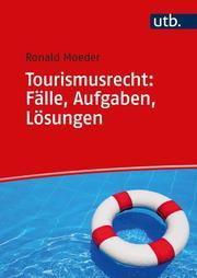 Tourismusrecht: Fälle, Aufgaben, Lösungen