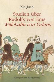 Studien über Rudolfs von Ems' 'Willehalm von Orlens'
