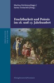 Fruchtbarkeit und Poiesis im 16. und 17. Jahrhundert