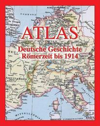Atlas Deutsche Geschichte Römerzeit bis 1914