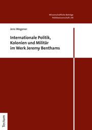Internationale Politik, Kolonien und Militär im Werk Jeremy Benthams