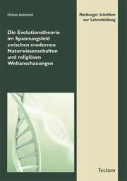 Die Evolutionstheorie im Spannungsfeld zwischen modernen Naturwissenschaften und religiösen Weltanschauungen
