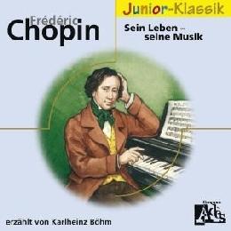 Frederic Chopin: Sein Leben, seine Musik