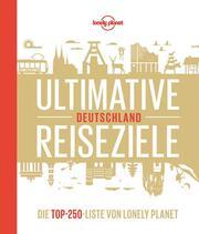 Lonely Planet Ultimative Reiseziele Deutschland