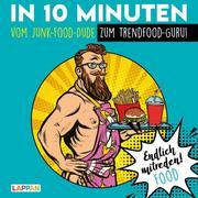 In 10 Minuten vom Junk-Food-Dude zum Trendfood-Guru