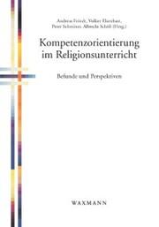 Kompetenzorientierung im Religionsunterricht. Befunde und Perspektiven
