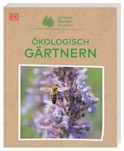 Grünes Gartenwissen. Ökologisch gärtnern