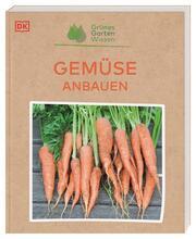 Grünes Gartenwissen. Gemüse anbauen