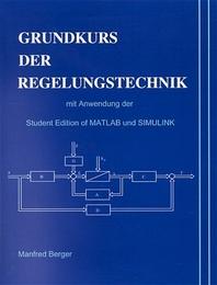 Grundkurs der Regelungstechnik mit Anwendung der Student Edition of MATLAB und SIMULINK