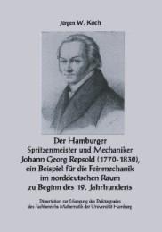 Der Hamburger Spritzenmeister und Mechaniker Johann Georg Repsold (1770-1830), ein Beispiel für die Feinmechanik im norddeutschen Raum zu Beginn des 19.Jahrhunderts