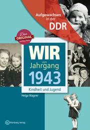 Aufgewachsen in der DDR - Wir vom Jahrgang 1943