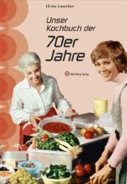 Unser Kochbuch der 70er Jahre