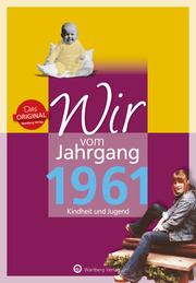 Wir vom Jahrgang 1961 - Kindheit und Jugend: 60. Geburtstag