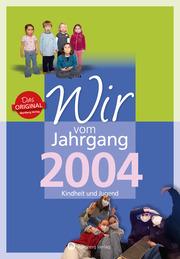 Wir vom Jahrgang 2004 - Kindheit und Jugend